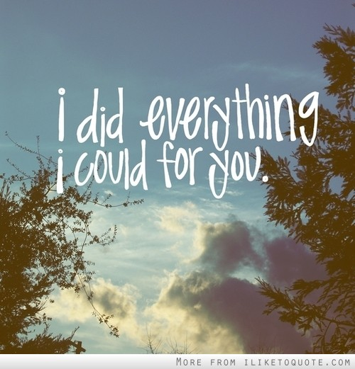 I did everything I could for you.