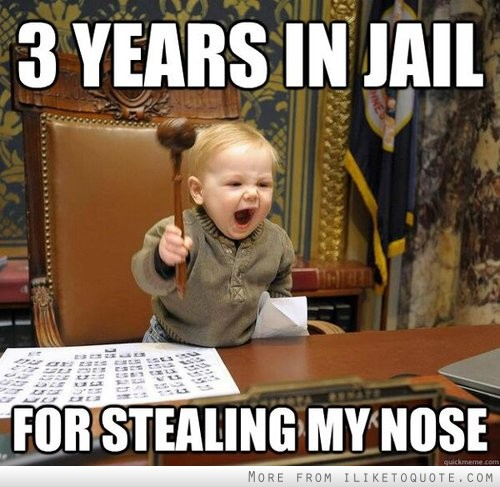 3 years in jail, for stealing my nose.