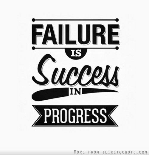 Failure is success in progress