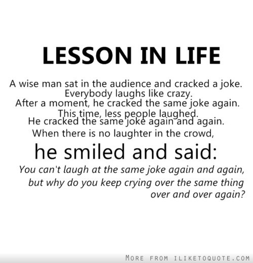 Quotes About Crying: Lesson In Life. You Can't Laugh At The Same Joke Again And