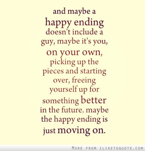 Moving On Quotes For Guys: Maybe A Happy Ending Doesn't Include A Guy, Maybe It's You