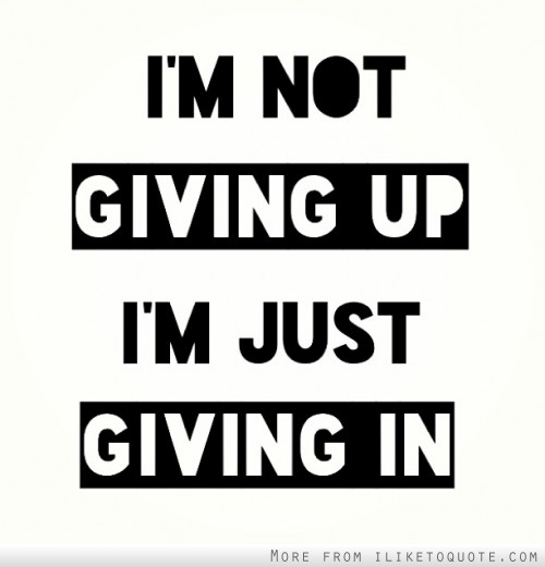 im giving up on life quotes - photo #38