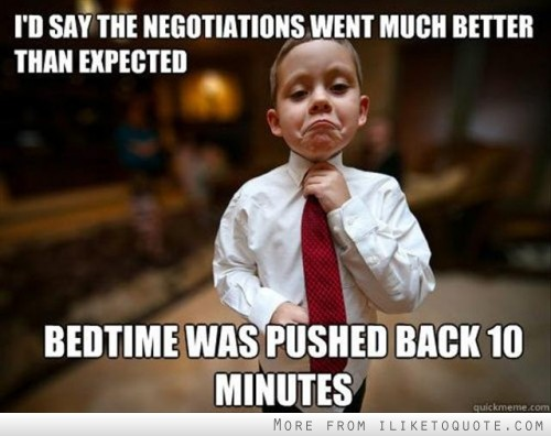 I'd say the negotiations went much better than expected. Bedtime was pushed back ten minutes