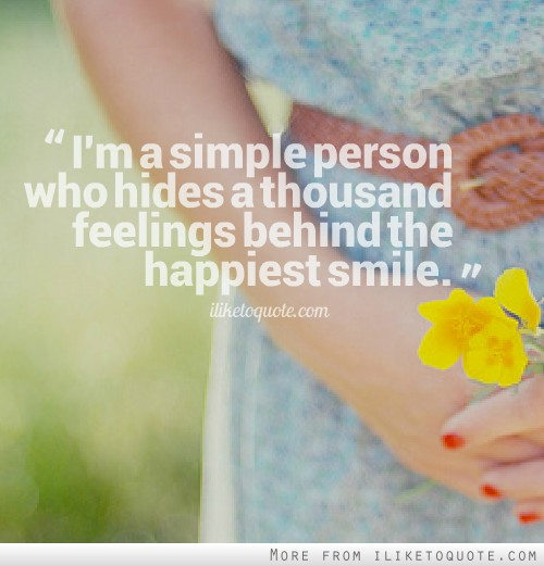 I'm a simple person who hides a thousand feelings behind the happiest smile.