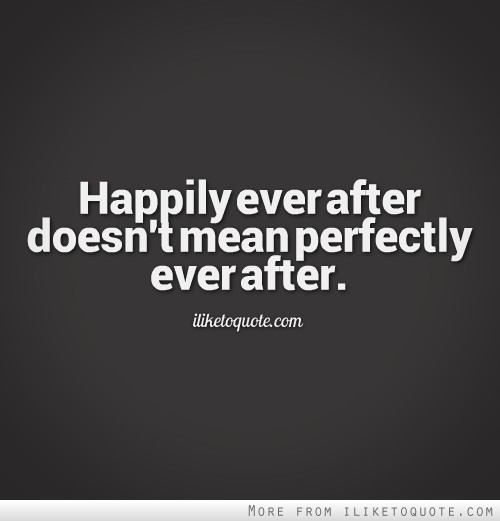 Happily ever after doesn't mean perfectly ever after.