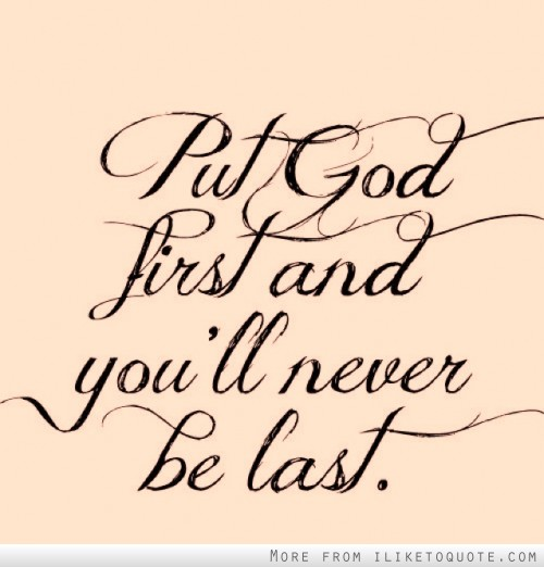 Put God first and you ll never be last You Are My First Love And Youll Be My Last Love