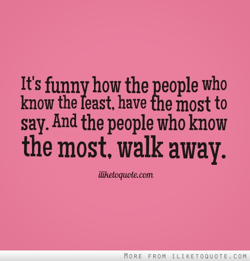 Funny Quotes About Drama: It's Funny How The People Who Know The Least, Have The