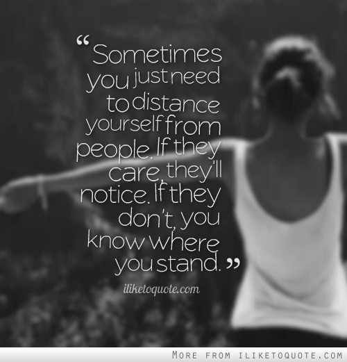 Sometimes you just need to distance yourself from people. If they care, they'll notice. If they don't, you know where you stand.
