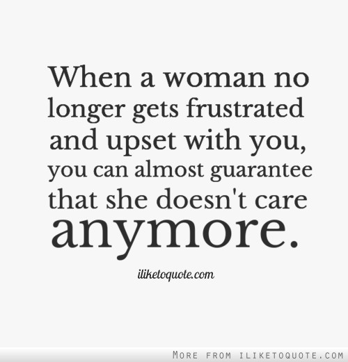 With you you can almost guarantee that she doesn t care anymore