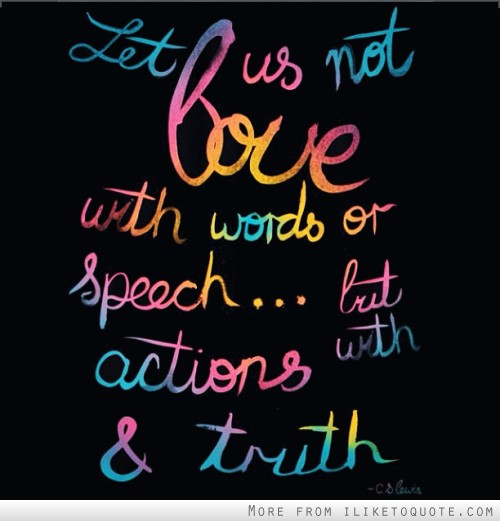Let us not love with words or speech, but with actions and truth.