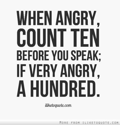 When angry, count ten before you speak; if very angry, a hundred