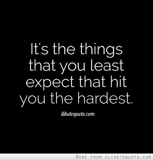 Love When You Least Expect It Quotes: It's The Things That You Least Expect That Hit You The
