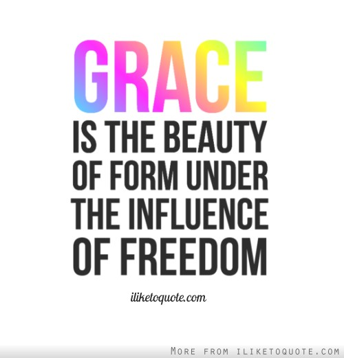 Grace is the beauty of form under the influence of freedom.