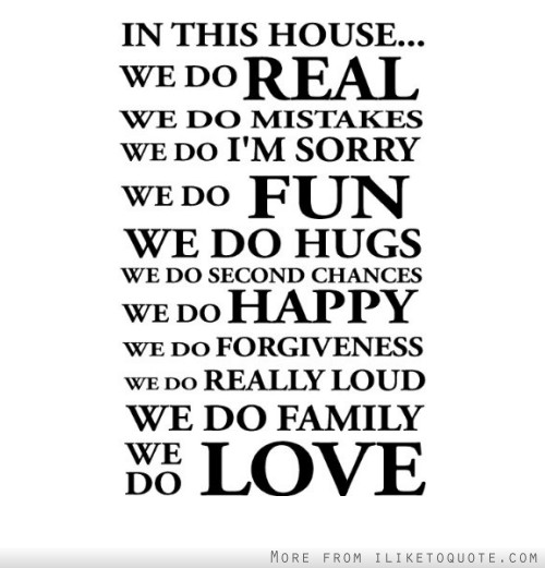 In this house, we do real, we do mistakes, we do I'm sorry, we do fun, we do hugs, we do second chances.