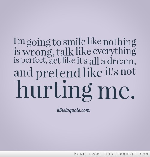 Quotes About Love Going Wrong : going to smile like nothing is wrong, talk like everything is ...