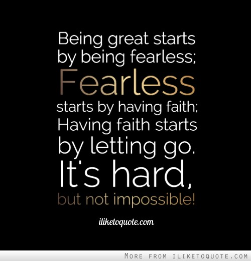 Being great starts by being fearless; Fearless starts by ...