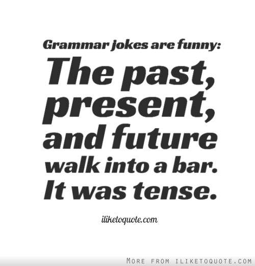 Grammar jokes are funny: The past, present, and future walk into a ...