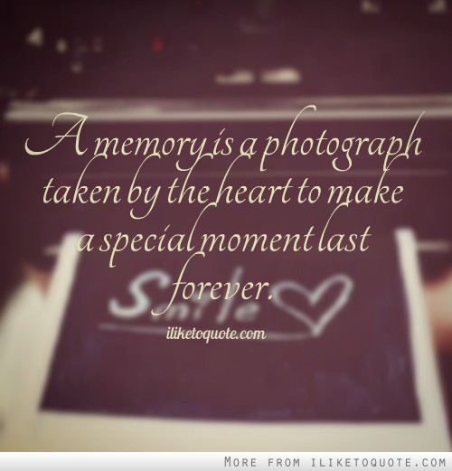 A Memory Is Photograph Taken By The Heart To Make Special Moment Last Forever