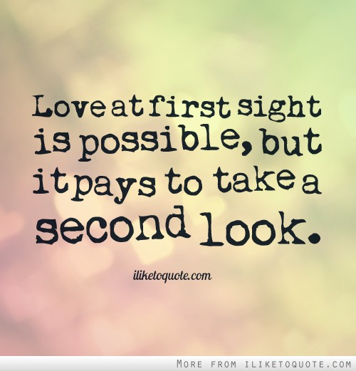 Picture Quotes About Love At First Sight : Love at first sight is possible, but it pays to take a second look.