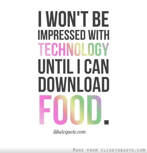 Can I Download I Won 39 t Be Impressed with Technology until Food