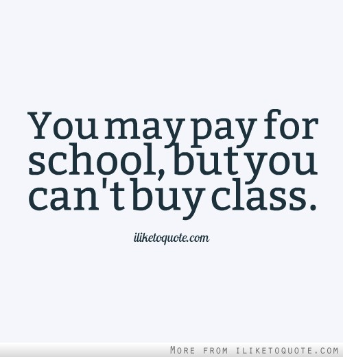 You may pay for school, but you can't buy class.