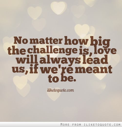 Quotes About Love Challenges : big the challenge is, love ... g topsy.one