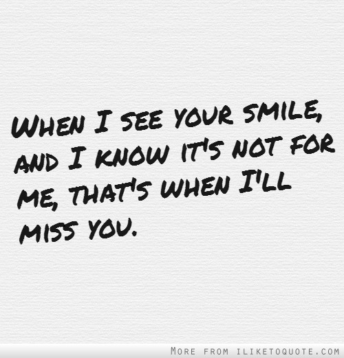 I Want To See You Smile Quotes: When I See Your Smile, And I Know It's Not For Me, That's