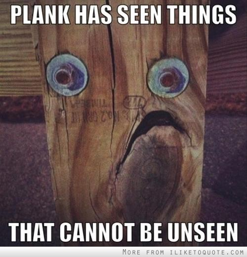 Plank has seen things that cannot be unseen