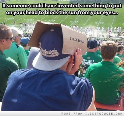 If someone could have invented something to put on your head to block the sun from your eyes.