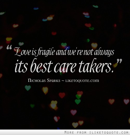 Love is fragile and we're not always its best care takers.