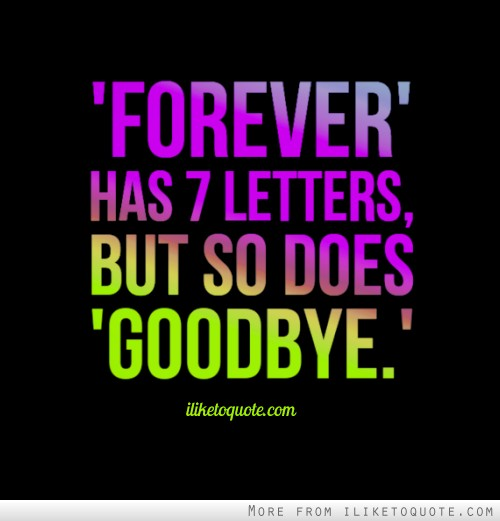 'Forever' has 7 letters, but so does 'Goodbye.'
