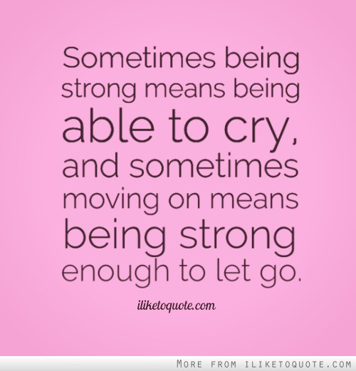 Quotes On Being Strong: Moving Quotes: Being Strong Moving On Quotes