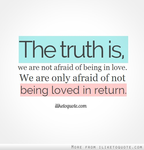 Being In Love Quotes Awesome The Truth Is We Are Not Afraid Of Being In Lovewe Are Only