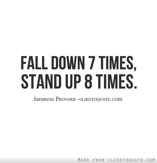Fall down 7 times, stand up 8 times.