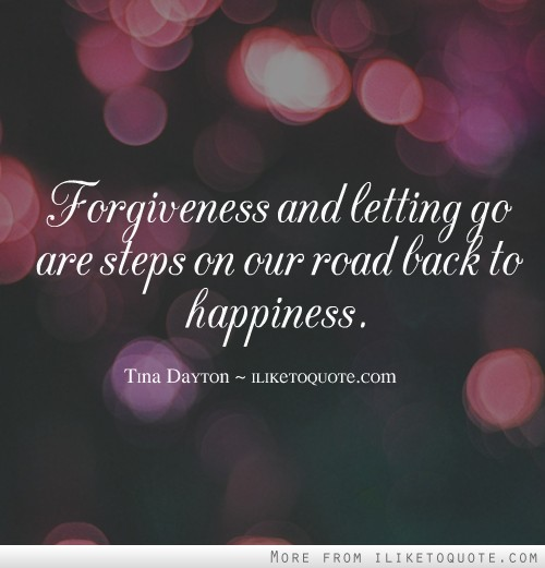 Quotes About Moving On And Letting Go: Forgiveness And Letting Go Are Steps On Our Road Back To