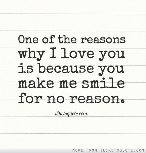 Why I Love You Quotes: One Of The Reasons Why I Love You Is Because You Make Me