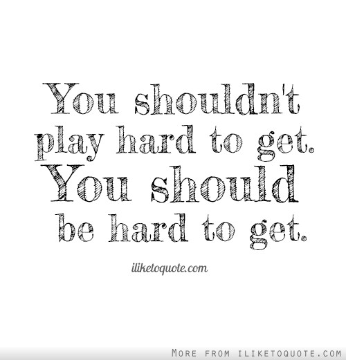 If a girl is playing hard to get