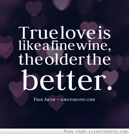 Wine Love Quotes Mesmerizing True Love Is Like A Fine Wine The Older The Better.