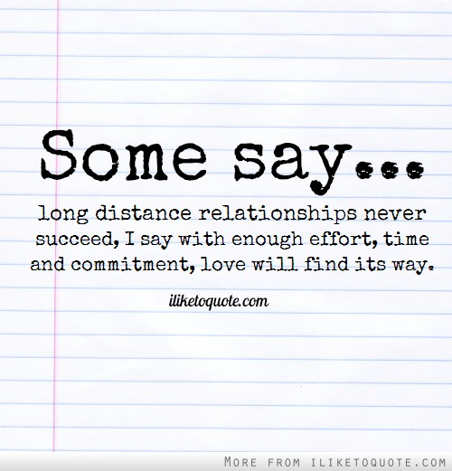 Some say long distance relationships never succeed, I say with enough effort, time and commitment, love will find its way.