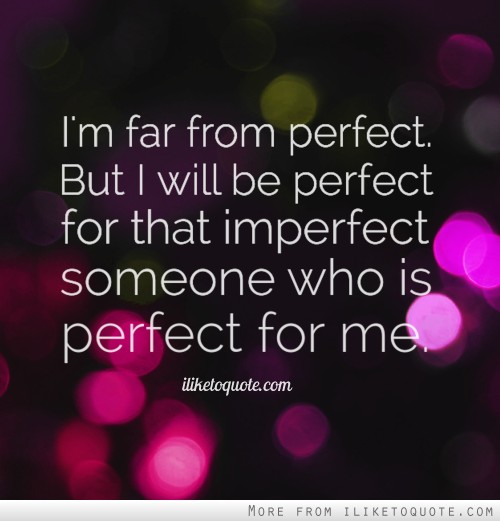 Who Is Perfekt i m far from but i will be for that imperfect