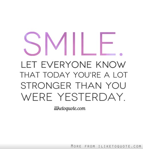 Quote Everyone Should Smile: Smile. Let Everyone Know That Today You're A Lot Stronger