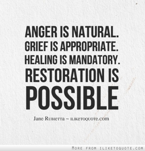 Anger is natural. Grief is appropriate. Healing is mandatory. Restoration is possible.