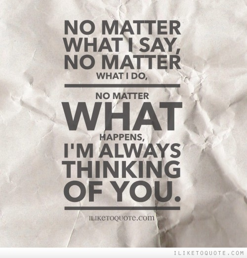 I Love You Quotes: No Matter What I Say, No Matter What I Do, No Matter What