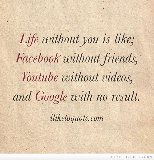 Life Without You Is Like Facebook Without Friends Youtube Without