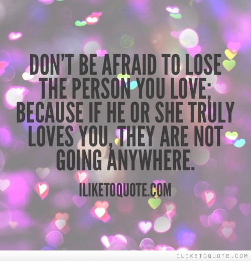 Don t be afraid to lose the Scared Quotes About Losing Someone