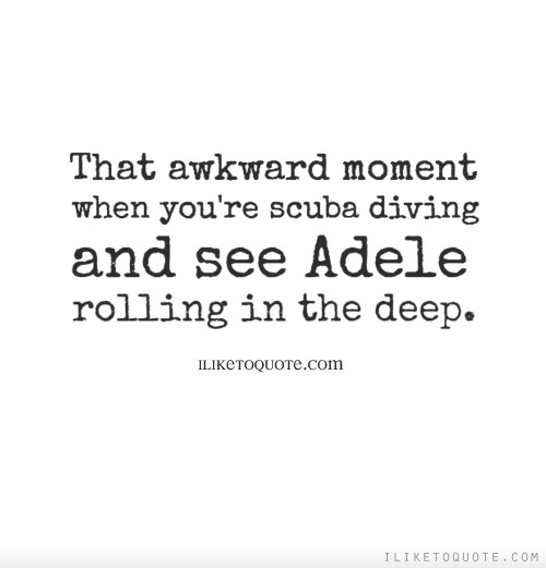 That awkward moment when you're scuba diving and see Adele rolling in the deep.
