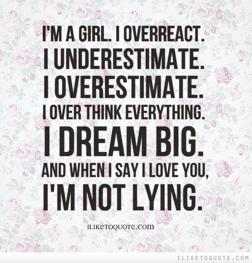 Funny I Think I Love You Quotes : ... think everything. I dream big. And when I say I love you, Im not