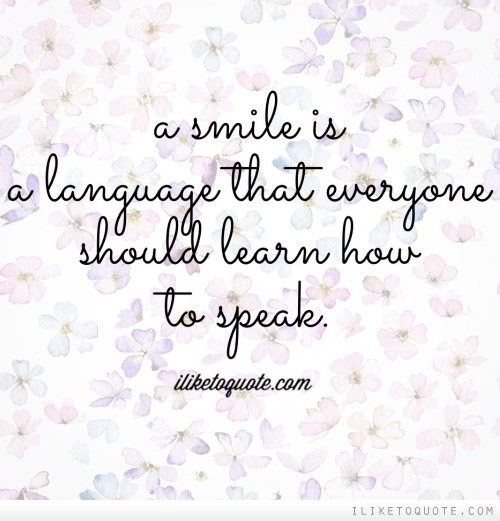 Quote Everyone Should Smile: A Smile Is A Language That Everyone Should Learn How To Speak