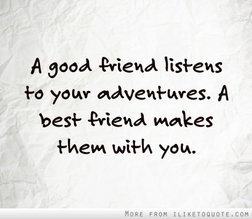 a good friend listens to your adventures