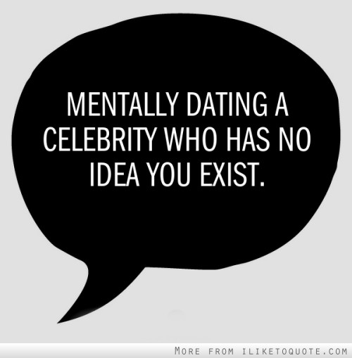 Mentally Dating A Celebrity That Has No Idea I Exist